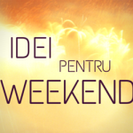 Idei pentru Weekend 7-9 August