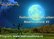 Festivalul de teatru urban în aer liber Teatru Sub Lună ediția 3