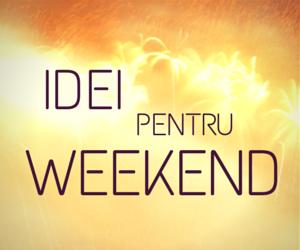 Idei pentru weekend in Bucuresti